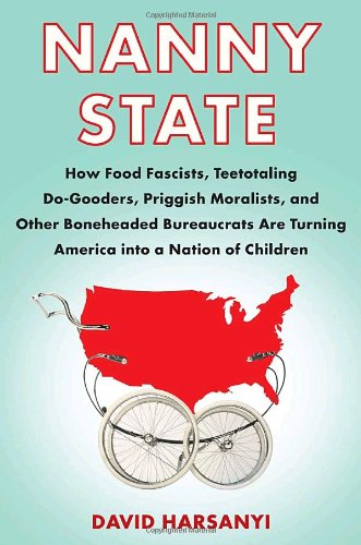 9780767924320: Nanny State: How Food Fascists, Teetotaling Do-Gooders, Priggish Moralists, and other Boneheaded Bureaucrats are Turning America into a Nation of Children