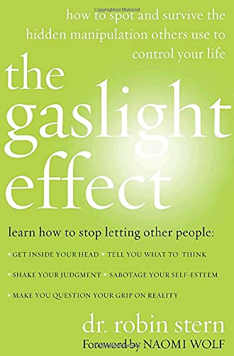 The Gaslight Effect: How to Spot and Survive the Hidden Manipulation Others Use to Control Your ...