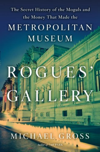 9780767924887: Rogues' Gallery: The Secret History of the Moguls and the Money That Made the Metropolitan Museum