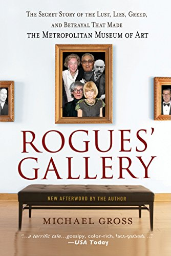 9780767924894: Rogues' Gallery: The Secret Story of the Lust, Lies, Greed, and Betrayals That Made the Metropolitan Museum of Art