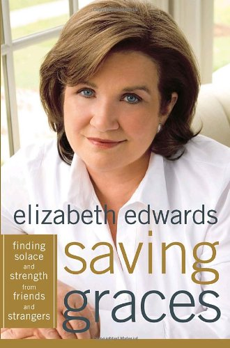 Saving Graces : Finding Solace and Strength from Friends and Strangers: Edwards, Elizabeth; Edwards...