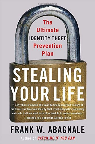 Stealing Your Life. The Ultimate Identity Theft Prevention Plan