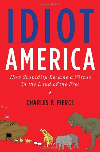 9780767926140: Idiot America: How Stupidity Became a Virtue in the Land of the Free