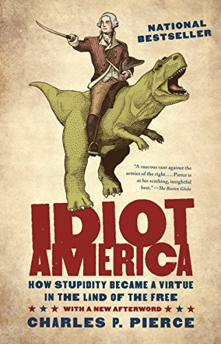 9780767926157: Idiot America: How Stupidity Became a Virtue in the Land of the Free