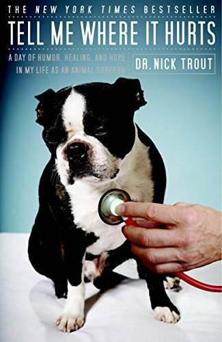 9780767926447: Tell Me Where It Hurts: A Day of Humor, Healing, and Hope in My Life as an Animal Surgeon