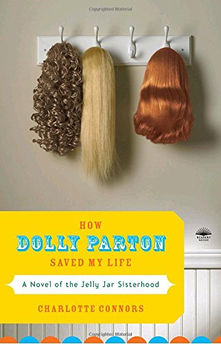 9780767926560: How Dolly Parton Saved My Life: A Novel of the Jelly Jar Sisterhood