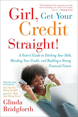 9780767926744: Girl, Get Your Credit Straight!: A Sister's Guide to Ditching Your Debt, Mending Your Credit, and Building a Strong Financial Future