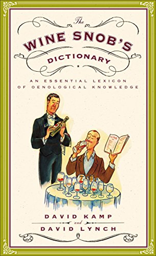 The Wine Snob's Dictionary: An Essential Lexicon of Oenological Knowledge (0767926927) by David Kamp; David Lynch
