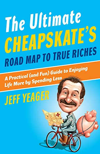 The Ultimate Cheapskate's Road Map to True: Yeager, Jeff
