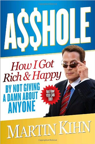 9780767927260: Asshole: How I Got Rich & Happy by Not Giving a Damn about Anyone & How You Can, Too!
