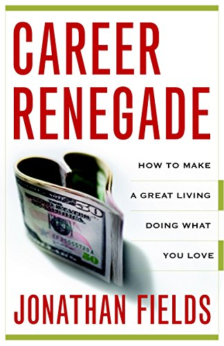 9780767927413: Career Renegade: How to Make a Great Living Doing What You Love