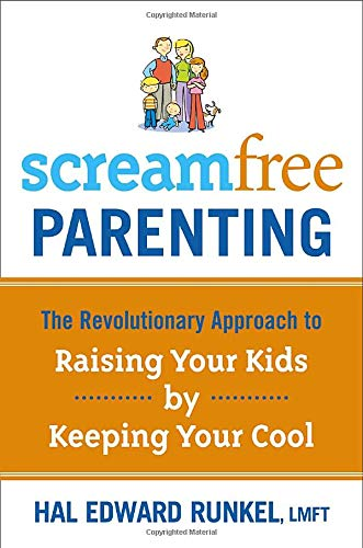 9780767927420: Screamfree Parenting: The Revolutionary Approach to Raising Your Kids by Keeping Your Cool