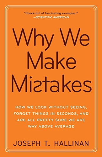 9780767928069: Why We Make Mistakes: How We Look Without Seeing, Forget Things in Seconds, and Are All Pretty Sure We Are Way Above Average