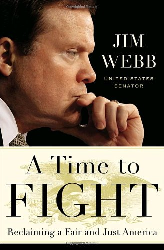 A Time to Fight: Reclaiming a Fair and Just America (Signed First Edition): Jim Webb