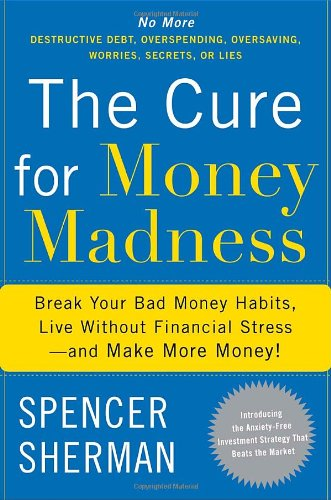 9780767928557: The Cure for Money Madness: Break Your Bad Money Habits, Live Without Financial Stress--and Make More Money!