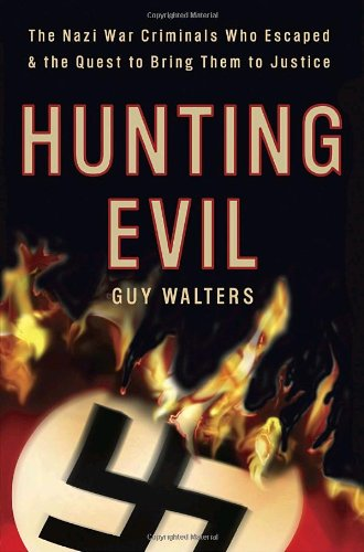 Hunting Evil: The Nazi War Criminals Who: Walters, Guy