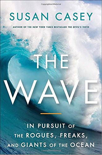 The Wave: In Pursuit of the Rogues, Freaks, and Giants of the Ocean (SIGNED)