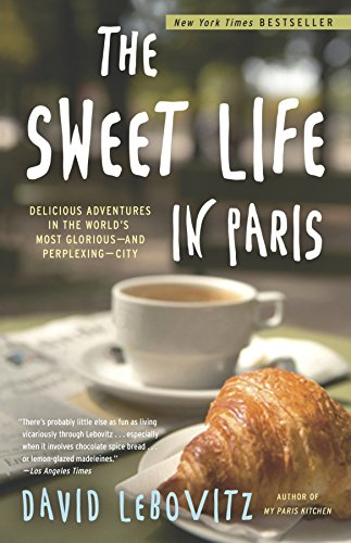 9780767928892: The Sweet Life in Paris: Delicious Adventures in the World's Most Glorious - and Perplexing - City
