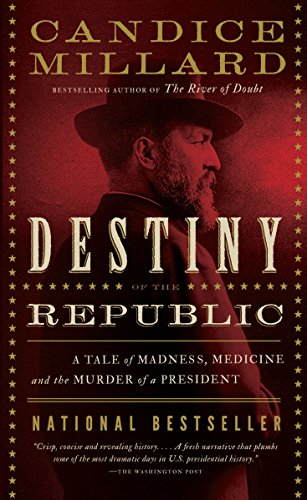 9780767929714: Destiny of the Republic: A Tale of Madness, Medicine and the Murder of a President
