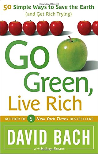 9780767929738: Go Green, Live Rich: 50 Simple Ways to Save the Earth and Get Rich Trying