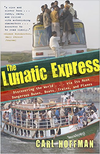 9780767929813: Lunatic Express: Discovering the World via Its Most Dangerous Buses, Boats, Trains, and Planes