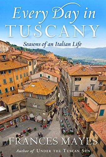 9780767929820: Every Day in Tuscany: Seasons of an Italian Life