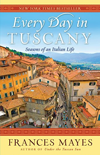 9780767929837: Every Day in Tuscany: Seasons of an Italian Life