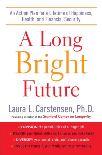 A Long Bright Future: An Action Plan: Laura L. Carstensen