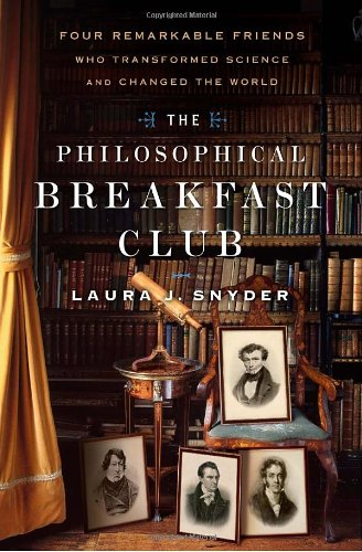THE PHILOSOPHICAL BREAKFAST CLUB Four Remarkable Friends Who Transformed Science and Changed the ...