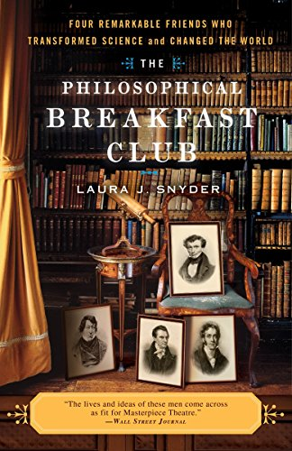 Philosophical Breakfast Club, The: Four Remarkable Friends who Transformed Science and Changed th...