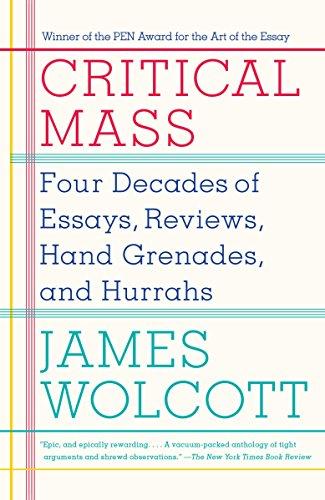 Critical Mass: Four Decades of Essays, Reviews, Hand Grenades, and Hurrahs: James Wolcott