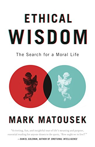 Ethical Wisdom: The Search for a Moral Life (0767930681) by Mark Matousek