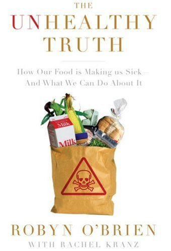 The Unhealthy Truth: How Our Food Is Making Us Sick -- And What We Can Do about It: O'Brien, Robyn;...