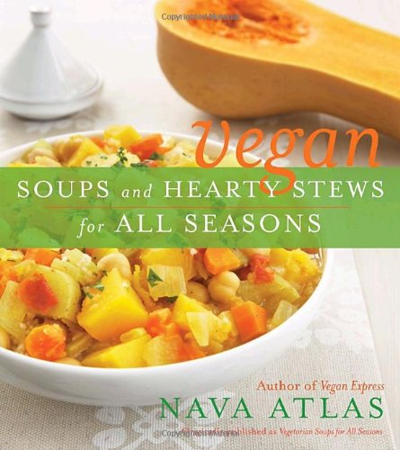 Vegan Soups and Hearty Stews for All Seasons (076793072X) by Nava Atlas