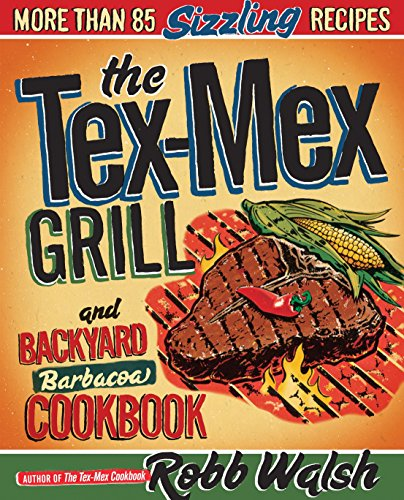 9780767930734: The Tex-Mex Grill and Backyard Barbacoa Cookbook