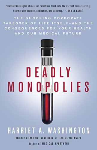 9780767931236: Deadly Monopolies: The Shocking Corporate Takeover of Life Itself--And the Consequences for Your Health and Our Medical Future