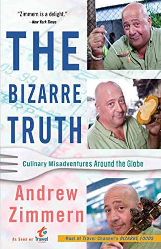 9780767931304: The Bizarre Truth: Culinary Misadventures Around the Globe