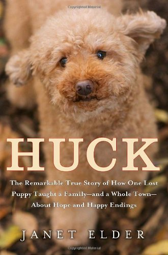 9780767931342: Huck: The Remarkable True Story of How One Lost Puppy Taught a Family--and a Whole Town--About Hope and Happy Endings