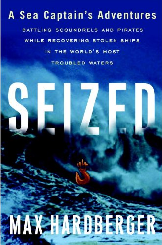 9780767931380: Seized: A Sea Captain's Adventures Battling Scoundrels and Pirates While Recovering Stolen Ships in the World's Most Troubled Waters