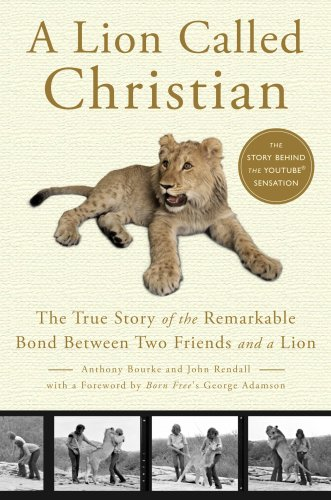 9780767932301: A Lion Called Christian: The True Story of the Remarkable Bond Between Two Friends and a Lion