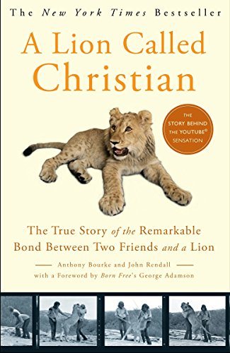 A Lion Called Christian: The True Story: Bourke, Anthony; Rendall,