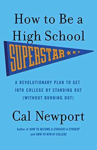9780767932585: How to Be a High School Superstar: A Revolutionary Plan to Get into College by Standing Out (Without Burning Out)