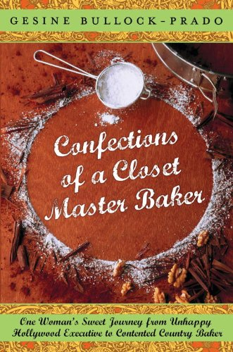 9780767932684: Confections of a Closet Master Baker: One Woman's Sweet Journey from Unhappy Hollywood Executive to Contented Country Baker