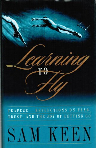 9780767999748: Learning To Fly - Trapeze - Reflections On Fear, Trust, And The Joy Of Letting Go