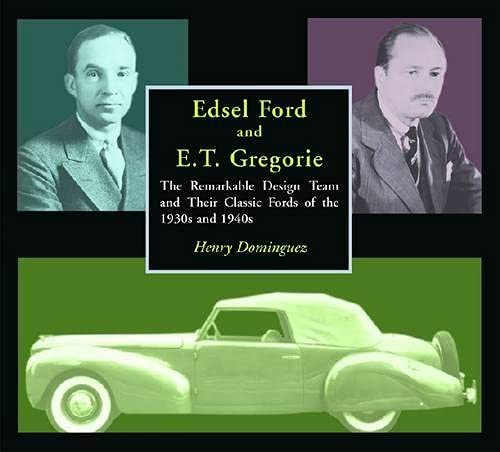 9780768004007: Edsel Ford and E.T. Gregorie: The Remarkable Design Team and Their Classic Fords of the 1930s and 1940s