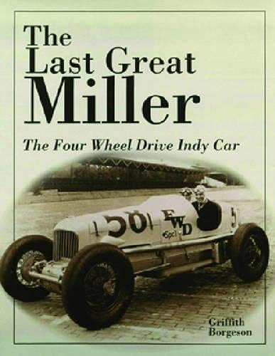 The Last Great Miller: The Four Wheel Drive Indy Car: Borgeson, Griffith