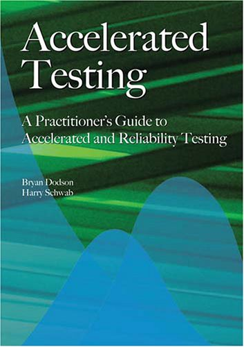 9780768006902: Accelerated Testing: A Practitioner's Guide to Accelerated And Reliability Testing