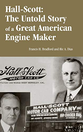 Hall-Scott: The Untold Story of a Great American Engine Maker: Francis H Bradford and Ric A. Dias