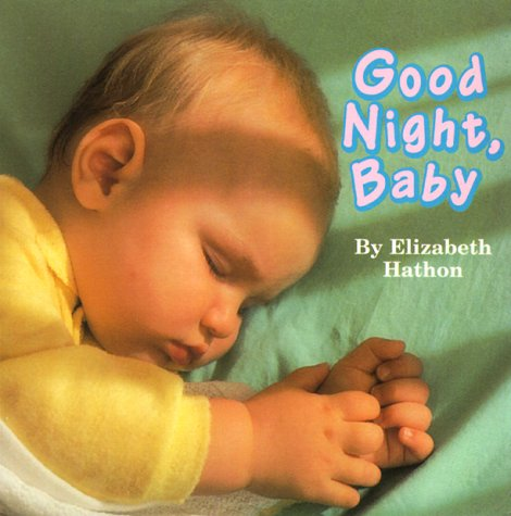 Good Night, Baby (Photo Board Books) (0768100364) by Hathon, Elizabeth