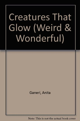 9780768101836: Creatures That Glow (Weird and Wonderful)